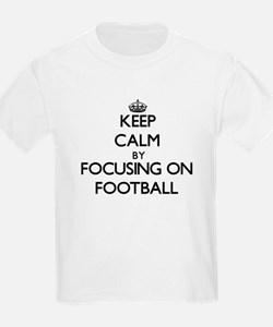 Keep Calm by focusing on Football T-Shirt