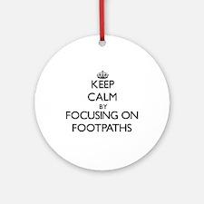 Keep Calm by focusing on Footpath Ornament (Round)
