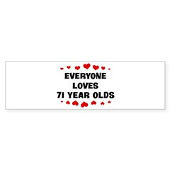 Everyone Loves 71 Year Olds Bumper Sticker