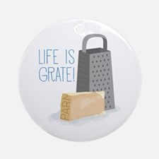 Life is Grate Ornament (Round)