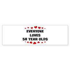 Everyone Loves 58 Year Olds Bumper Bumper Sticker