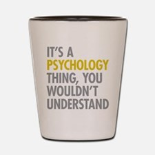 Its A Psychology Thing Shot Glass