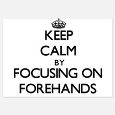 Keep Calm by focusing on Forehands Invitations