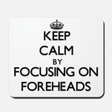 Keep Calm by focusing on Foreheads Mousepad