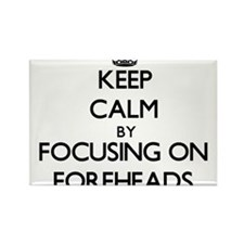 Keep Calm by focusing on Foreheads Magnets