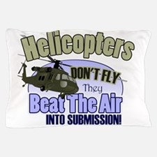 Helicopters Don't Fly Pillow Case