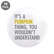 "Its A Pumpkin Thing 3.5"" Button (10 pack)"