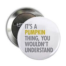 "Its A Pumpkin Thing 2.25"" Button"