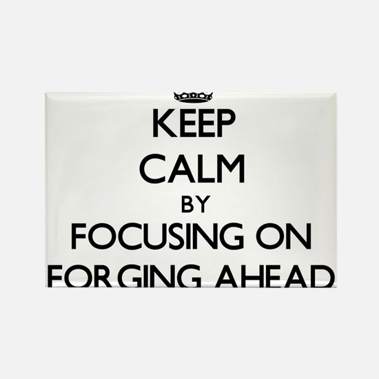 Keep Calm by focusing on Forging Ahead Magnets