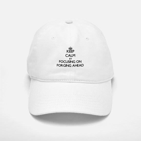 Keep Calm by focusing on Forging Ahead Baseball Baseball Cap