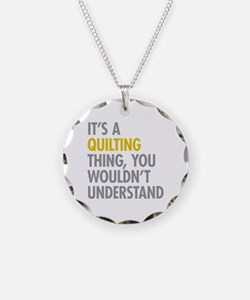 Its A Quilting Thing Necklace