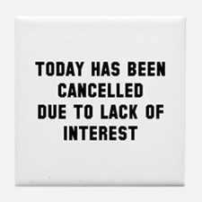 Today Has Been Cancelled Tile Coaster