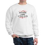 Everyone Loves 2 Year Olds Sweatshirt
