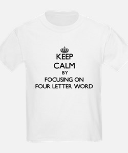 Keep Calm by focusing on Four Letter Word T-Shirt