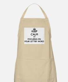 Keep Calm by focusing on Four Letter Word Apron