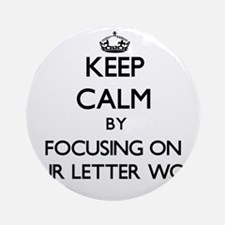 Keep Calm by focusing on Four Let Ornament (Round)