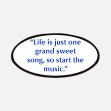 Life is just one grand sweet song so start the mus