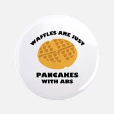 """Waffles Are Just Pancakes With Abs 3.5"""" Button"""