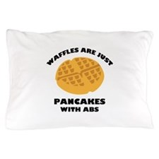 Waffles Are Just Pancakes With Abs Pillow Case