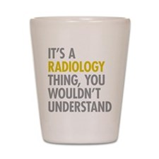 Its A Radiology Thing Shot Glass