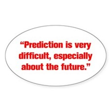 Prediction is very difficult especially about the
