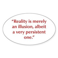 Reality is merely an illusion albeit a very persis