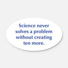 Science never solves a problem without creating te