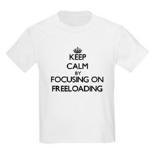 Keep Calm by focusing on Freeloading T-Shirt