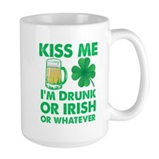 Kiss Me I'm Drunk or Irish or Whatever Mugs