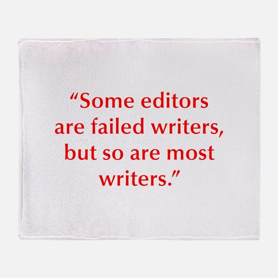 Some editors are failed writers but so are most wr