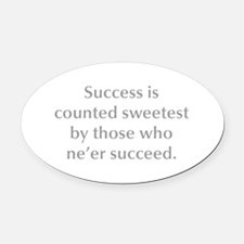 Success is counted sweetest by those who ne er suc
