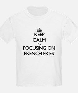 Keep Calm by focusing on French Fries T-Shirt