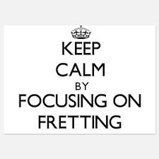 Keep Calm by focusing on Fretting Invitations