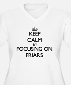 Keep Calm by focusing on Friars Plus Size T-Shirt