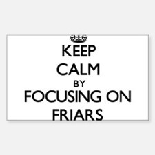 Keep Calm by focusing on Friars Decal