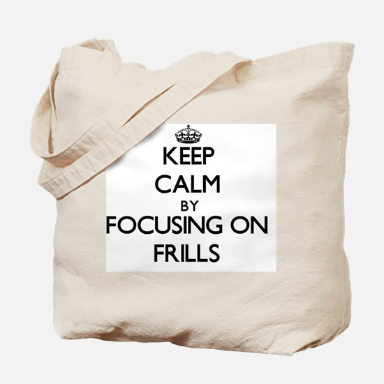 Keep Calm by focusing on Frills Tote Bag