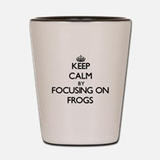 Keep Calm by focusing on Frogs Shot Glass