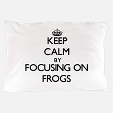 Keep Calm by focusing on Frogs Pillow Case