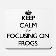 Keep Calm by focusing on Frogs Mousepad