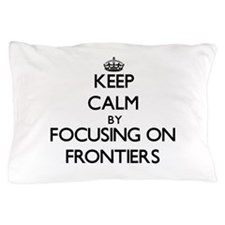 Keep Calm by focusing on Frontiers Pillow Case