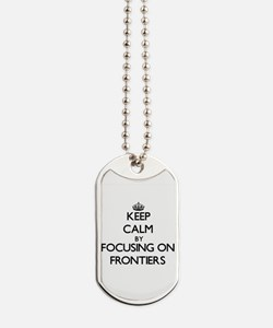 Keep Calm by focusing on Frontiers Dog Tags