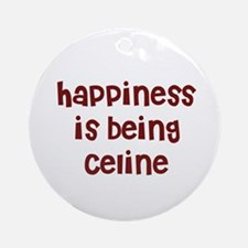 happiness is being Celine Ornament (Round)
