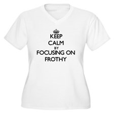 Keep Calm by focusing on Frothy Plus Size T-Shirt
