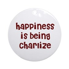 happiness is being Charlize Ornament (Round)