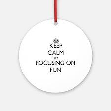 Keep Calm by focusing on Fun Ornament (Round)