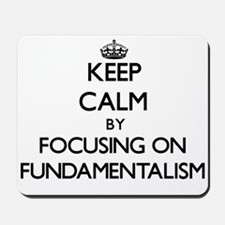 Keep Calm by focusing on Fundamentalism Mousepad