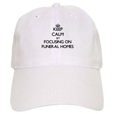 Keep Calm by focusing on Funeral Homes Baseball Cap