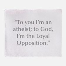 To you I m an atheist to God I m the Loyal Opposit
