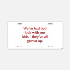 We ve had bad luck with our kids they ve all grown