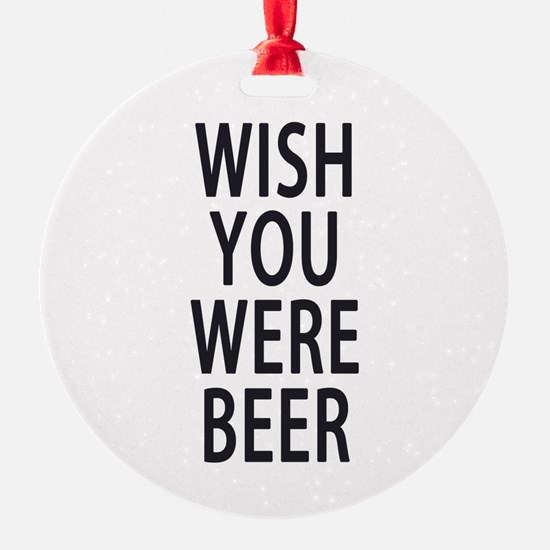 Wish You Were Beer Ornament
